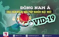 Đông Nam Á thực hiện những biện pháp nghiêm ngặt nhất chống COVID-19