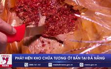 Phát hiện kho chứa tương ớt bẩn tại Đà Nẵng