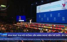 Khai mạc Đại hội đồng Liên minh nghị viện thế giới - IPU 141