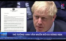 Thủ tướng Anh vẫn muốn rời EU đúng hạn