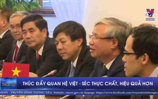 Thúc đẩy quan hệ Việt - Séc thực chất, hiệu quả hơn