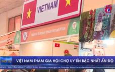 Việt Nam tham gia hội chợ uy tín bậc nhất Ấn Độ