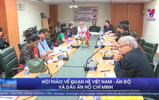 Hội thảo về quan hệ Việt Nam - Ấn Độ và dấu ấn Hồ Chí Minh