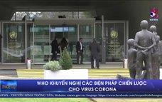 WHO khuyến nghị các biện pháp chiến lược cho virus Corona