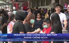 Singapore tăng cường các biện pháp phòng chống nCoV