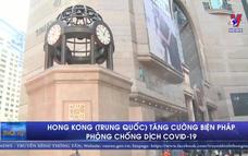 Hong Kong (Trung Quốc) tăng cường biện pháp phòng chống dịch COVID-19
