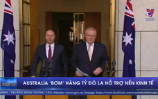 """Australia """"bơm"""" hàng tỷ đô la hỗ trợ nền kinh tế"""