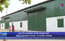 Lan tỏa những hành động đẹp giữa đại dịch Covid -19 ở Bắc Giang
