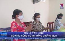 Phụ nữ Vĩnh Long góp sức cùng cộng đồng chống dịch
