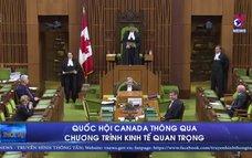 Quốc hội Canada thông qua chương trình kinh tế quan trọng