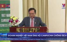 Doanh nghiệp Việt Nam ủng hộ Campuchia chống dịch