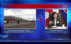 Đại sứ quán Việt Nam tại Canada nỗ lực hỗ trợ công dân trước dịch COVID-19