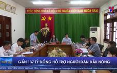 Gần 137 tỷ đồng hỗ trợ người dân Đắk Nông