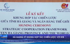 Hà Giang ký khung hợp tác chiến lược với WB