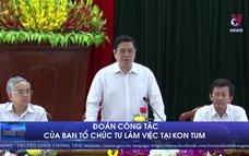 Đoàn công tác của Ban Tổ chức TƯ làm việc tại Kon Tum