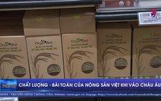 Chất lượng - Bài toán của nông sản Việt khi vào châu Âu