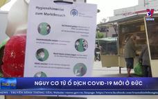 Nguy cơ từ ổ dịch COVID-19 mới ở Đức