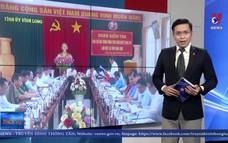 Kiểm tra thực hiện Quyết định 290 của Bộ Chính trị tại Vĩnh Long