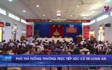 Phó Thủ tướng Thường trực tiếp xúc cử tri Long An