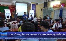 """Lan tỏa dự án """"Nói không với fake news"""" tại miền Tây"""