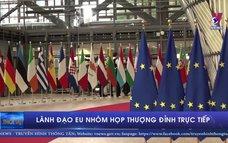 Lãnh đạo EU nhóm họp thượng đỉnh trực tiếp