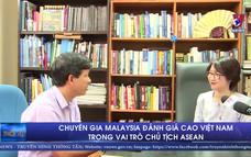 Chuyên gia Malaysia đánh giá cao Việt Nam trong vai trò Chủ tịch ASEAN