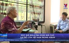 Học giả Malaysia đánh giá cao vai trò của Việt Nam trong ASEAN