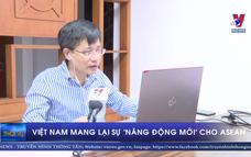 """Việt Nam mang lại sự """"năng động mới"""" cho ASEAN"""