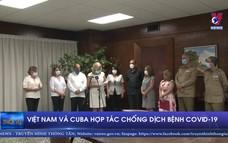 Việt Nam và Cuba hợp tác chống dịch bệnh COVID-19