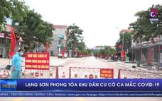 Lạng Sơn phong tỏa khu dân cư có ca mắc COVID-19