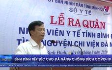 Bình Định tiếp sức cho Đà Nẵng chống dịch COVID-19