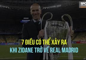 7 điều có thể xảy ra khi Zidane trở về Real Madrid