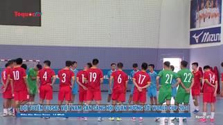 Đội tuyển Futsal Việt Nam sẵn sàng hội quân hướng tới World Cup 2021
