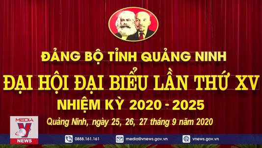 Bế mạc Đại hội Đại biểu Đảng bộ tỉnh Quảng Ninh lần thứ XV