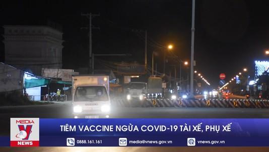 Tiêm vaccine ngừa COVID-19 tài xế, phụ xế